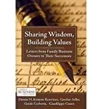 img - for [ Sharing Wisdom, Building Values: Letters from Family Business Owners to Their Successors Kenyon-Rouvinez, Denise H. ( Author ) ] { Hardcover } 2010 book / textbook / text book