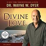 Divine Love | Wayne W. Dyer