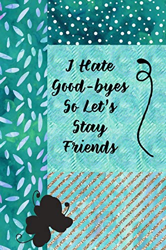 I Hate Good-byes So Let's Stay Friends: Journal for Coworker Who is Leaving