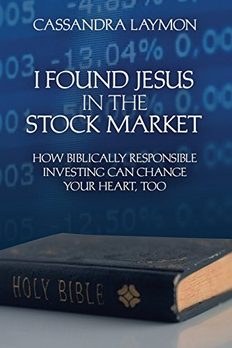 Book cover image for I Found Jesus in the Stock Market: How Biblically Responsible Investing Can Change Your Heart, Too