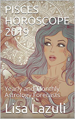 PISCES HOROSCOPE 2019: Yearly and Monthly Astrology Forecasts