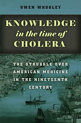 Knowledge in the Time of Cholera: The Struggle over American Medicine in the Nineteenth Century