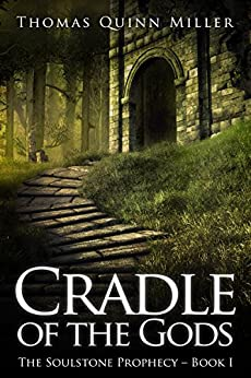 Cradle of the Gods (The Soulstone Prophecy Book 1) by [Miller, Thomas Quinn]