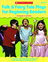 Folk & Fairy Tale Plays for Beginning Readers: 14 Reader Theater Plays That Build Early Reading and Fluency Skills