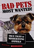 Bad Pets Most Wanted! True Tales of Misbehaving Animals