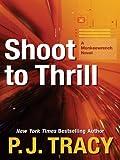 Shoot to Thrill, P. J. Tracy, 1410429903