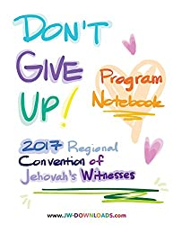 Don't Give Up 2017 Regional Convention of Jehovah's Witnesses Program Notebook for Adults and Teens