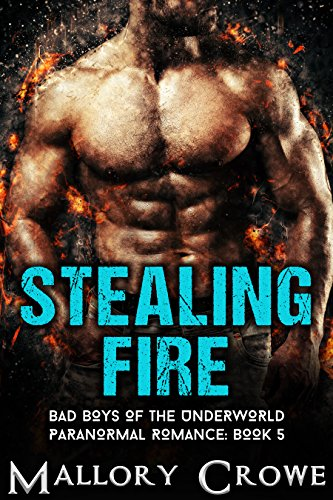 Stealing Fire: Paranormal Romance (Bad Boys Of The Underworld Book 5) by [Crowe, Mallory]