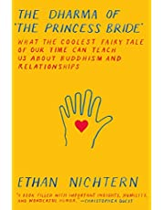 The Dharma of The Princess Bride: What the Coolest Fairy Tale of Our Time Can Teach Us About Buddhism and Relationships