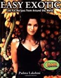Easy Exotic: Low-Fat Recipes from Around the World by Padma Lakshmi (2000-09-06)