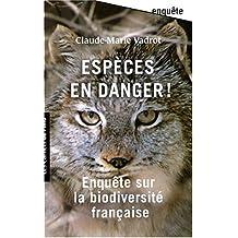 Espèces en danger!: Enquête sur la biodiversité française