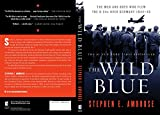 The Wild Blue: The Men and Boys Who Flew the