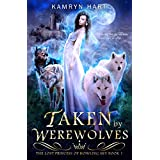 Taken by Werewolves (The Lost Princess of Howling Sky Book 1)
