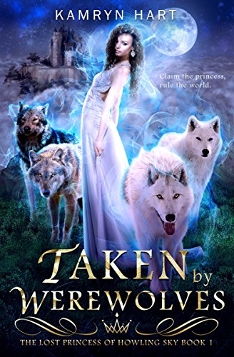 Taken by Werewolves (The Lost Princess of Howling Sky Book 1) - A Reverse Harem Paranormal Werewolf Romance (Howling Wolf Wolf)