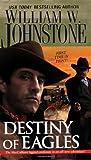 Destiny of Eagles, William W. Johnstone, 0786016299