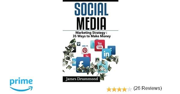 Social Media: Marketing Strategy: 35 Ways to Make Money (Facebook, Instagram, Twitter, Youtube, Google+, Pinterest, Linkedin, Upwork) for beginners 1