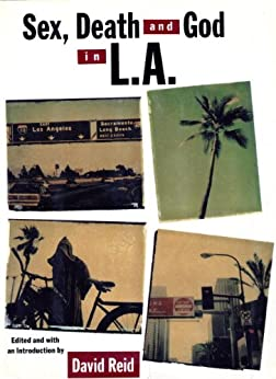 Sex, Death and God in L.A. by [Reid, David]