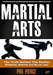 Martial Arts: The Truth Behind the Myths! (Bullshido, Baloney and Bruce Lee!): The Martial Arts and Self Defense Secrets You NEED to Know (English Edition)