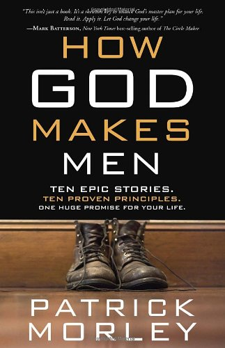 How God Makes Men: Ten Epic Stories. Ten Proven Principles. One Huge Promise for Your - Mall Patrick