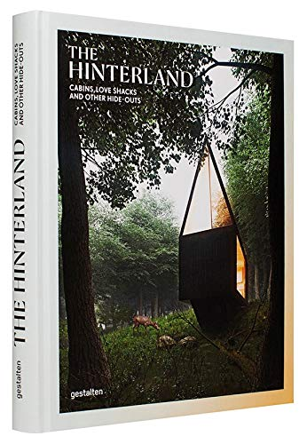 - The Hinterland: Cabins, Love Shacks and Other Hide-Outs