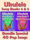 Ukulele Song Book 4 & 5 - 40 Popular Songs With Lyrics and Ukulele Chord Tabs - Bundle of 2 Ukulele Song Books: Ukulele Chord Tabs (Ukulele Songs 1)