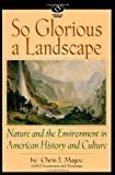 So Glorious a Landscape: Nature and the Environment in American History and Culture (American Visions: Readings in American Culture)