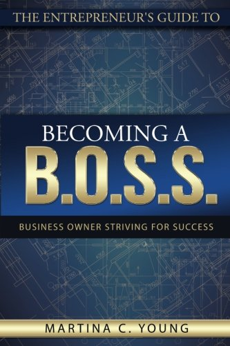 The Entrepreneur's Guide to Becoming a B.O.S.S.: Business Owner Striving for Success