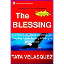 THE BLESSING: Learn How to Live Blessed, Win at Basically Everything, Achieve Anything, & Make Your Life Worhthwhile with this Divine Favor more Powerful ... (Health, Wealth, Victory In Christ Book 1)