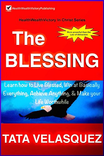 Favors Divine - THE BLESSING: Learn How to Live Blessed, Win at Basically Everything, Achieve Anything, & Make Your Life Worhthwhile with this Divine Favor more Powerful ... (Health, Wealth, Victory In Christ Book 1)