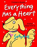 img - for Children's Books: EVERYTHING HAS A HEART: (Fun, Adorable, Rhyming Bedtime Story/Picture Book, for Beginner Readers, About Hearts, Valentines, and Love, Ages 2-8) book / textbook / text book