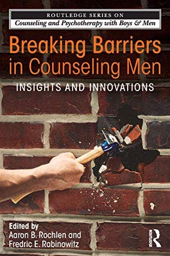 Breaking Barriers in Counseling Men (The Routledge Series on Counseling and Psychotherapy with Boys and Men)