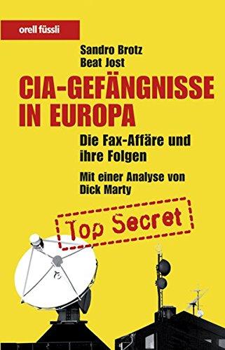 CIA-Gefängnisse in Europa: Die Fax-Affäre und ihre Folgen - Mit einer Analyse von Dick Marty