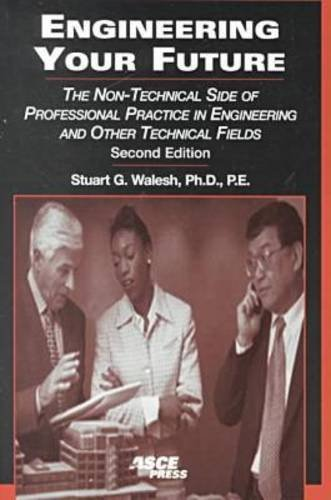 Engineering Your Future: The Non-Technical Side of Professional Practice in Engineering and Other Technical Fields