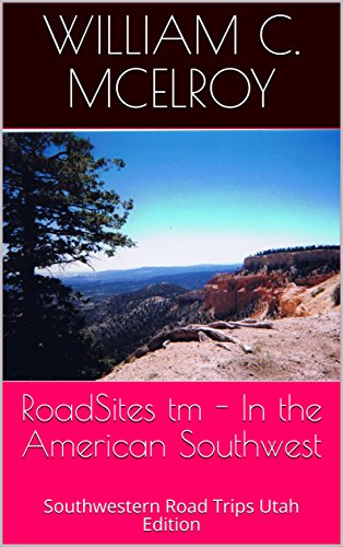 RoadSites tm - In the American Southwest: Southwestern Road Trips Utah Edition by [McElroy, William C.]