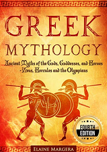 Greek Mythology: Ancient Myths of the Gods, Goddesses, and Heroes - Zeus, Hercules and the Olympians (Containing Images) - 4th Edition