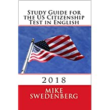 Study Guide for the US Citizenship Test in English: 2018 (Study Guide for the US Citizenship Test Annotated Book 1)