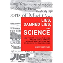 Lies, Damned Lies, and Science: How to Sort through the Noise Around Global Warming, the Latest Health Claims, and Other Scientific Controversies