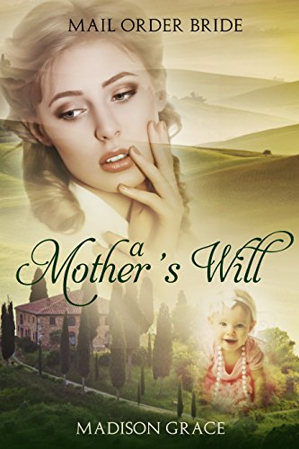 Mail Order Bride: A Mother's Will: Western Historical Romance by [Grace, Madison ]