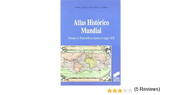 Atlas Histórico Mundial. Desde el Paleolítico hasta el siglo xx eBook: Larrea, Julio López-Davalillo: Amazon.es: Tienda Kindle
