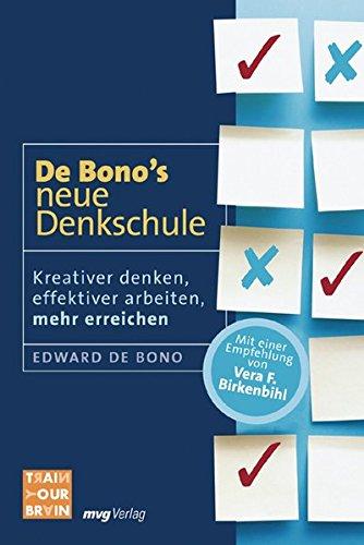 De Bonos neue Denkschule. Kreativer denken, effektiver arbeiten, mehr erreichen (Train your brain)