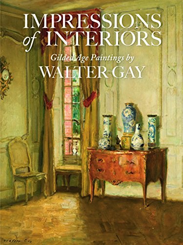 Impressions of Interiors: Gilded Age Paintings by Walter Gay by Brand: GILES