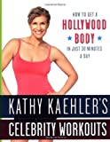 img - for Kathy Kaehler's Celebrity Workouts: How to Get a Hollywood Body in Just 30 Minutes a Day book / textbook / text book