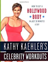 Kathy Kaehler's Celebrity Workouts: How to Get a Hollywood Body in Just 30 Minutes a Day