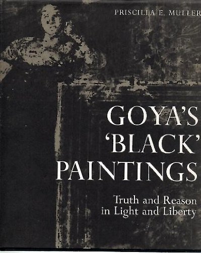 Goyas Black Paintings Truth and Reason in Light and Liberty