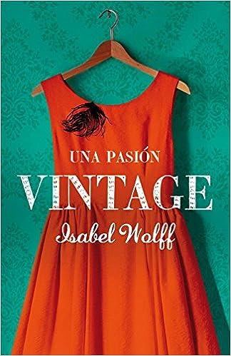 Una pasión vintage (NARRATIVA): Amazon.es: Isabel Wolff, VERONICA; CANALES MEDINA: Libros