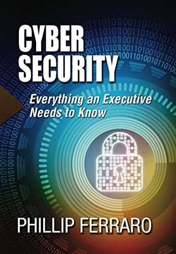Cyber security everything an executive needs to know 1 phillip cyber security everything an executive needs to know by ferraro phillip fandeluxe Gallery