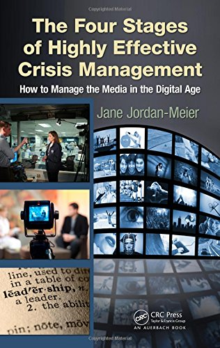 The Four Stages of Highly Effective Crisis Management: How to Manage the Media in the Digital Age