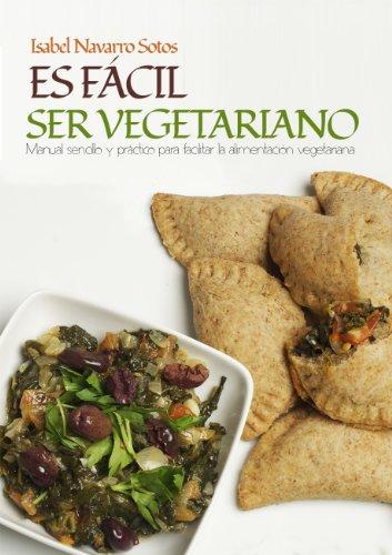 Es fácil ser vegetariano: Manual sencillo y práctico para facilitar la alimentación vegetariana (Spanish