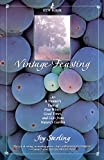 Vintage Feasting: A Vintner's Year of Fine Wines, Good Times, and Gifts from Nature's Garden offers