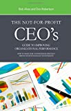 The Not-for-Profit Ceo's Guide to Improving Organizational Performance